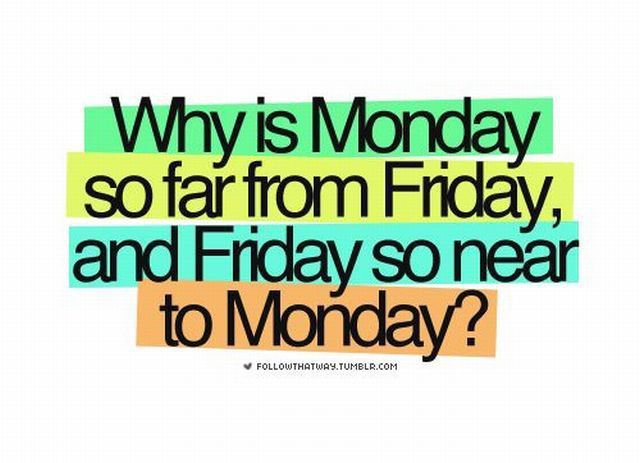 why monday is so far from friday and friday is so close to monday